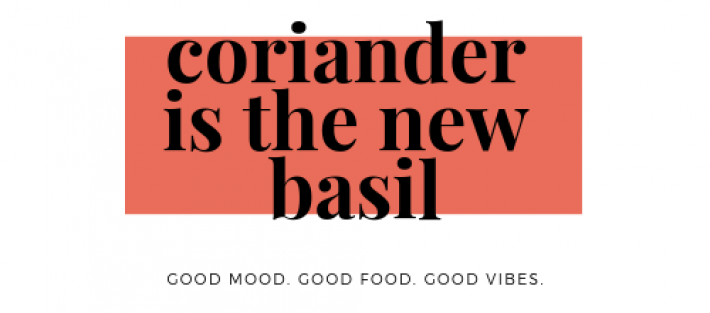 Coriander is the new basil